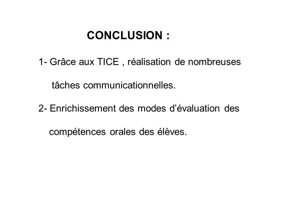 CONCLUSION : 1- Grâce aux TICE , réalisation de nombreuses. tâches communicationnelles. 2- Enrichissement des modes d'évaluation des.