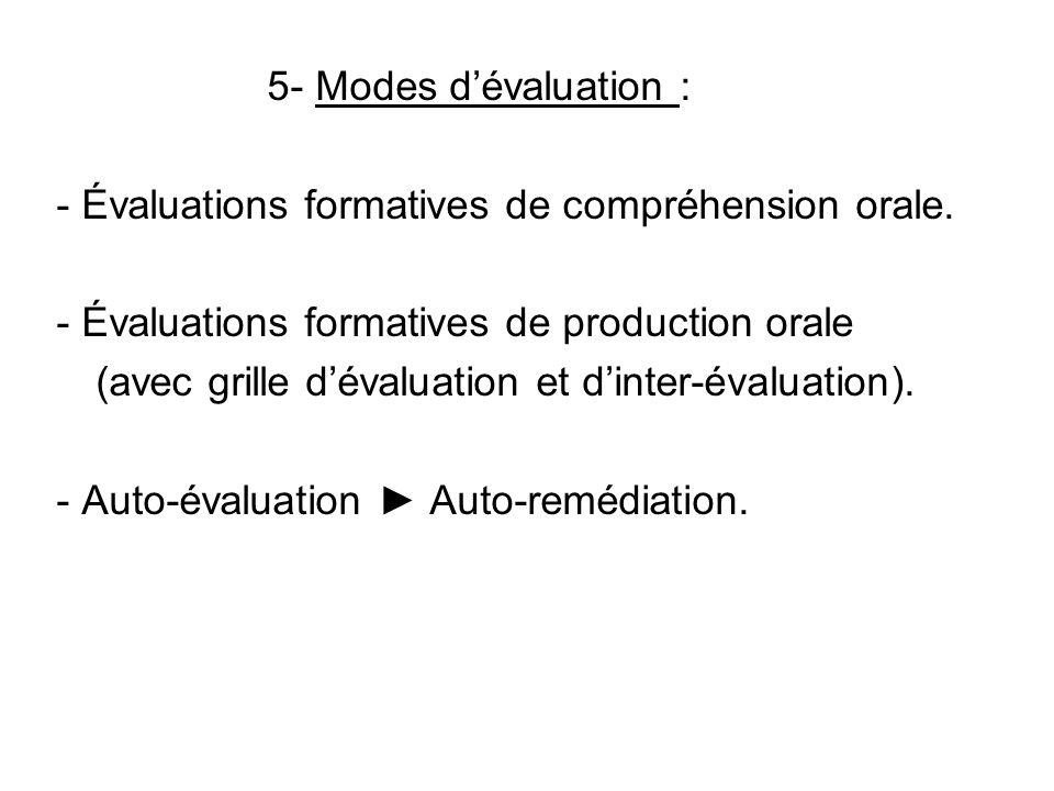 5- Modes d'évaluation : - Évaluations formatives de compréhension orale. - Évaluations formatives de production orale.