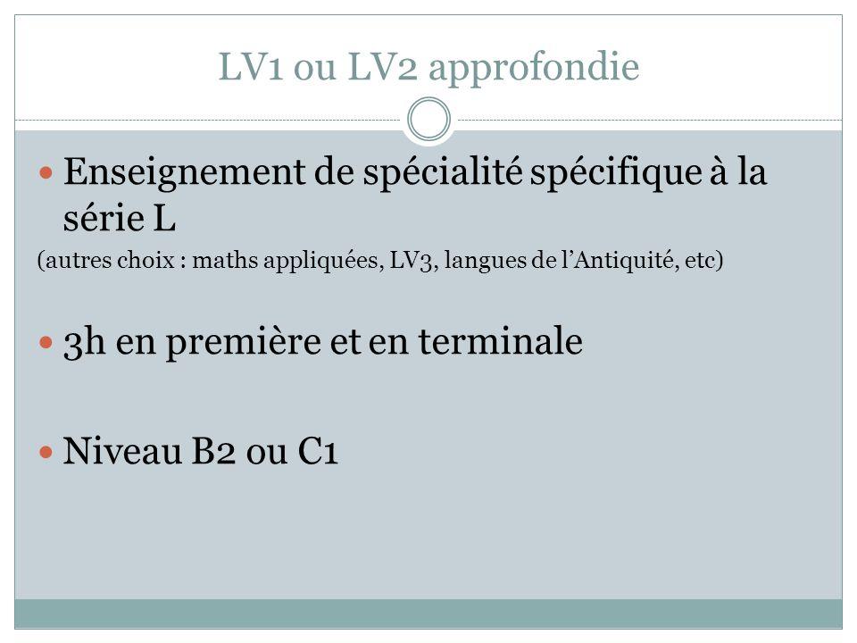 LV1 ou LV2 approfondie Enseignement de spécialité spécifique à la série L. (autres choix : maths appliquées, LV3, langues de l'Antiquité, etc)
