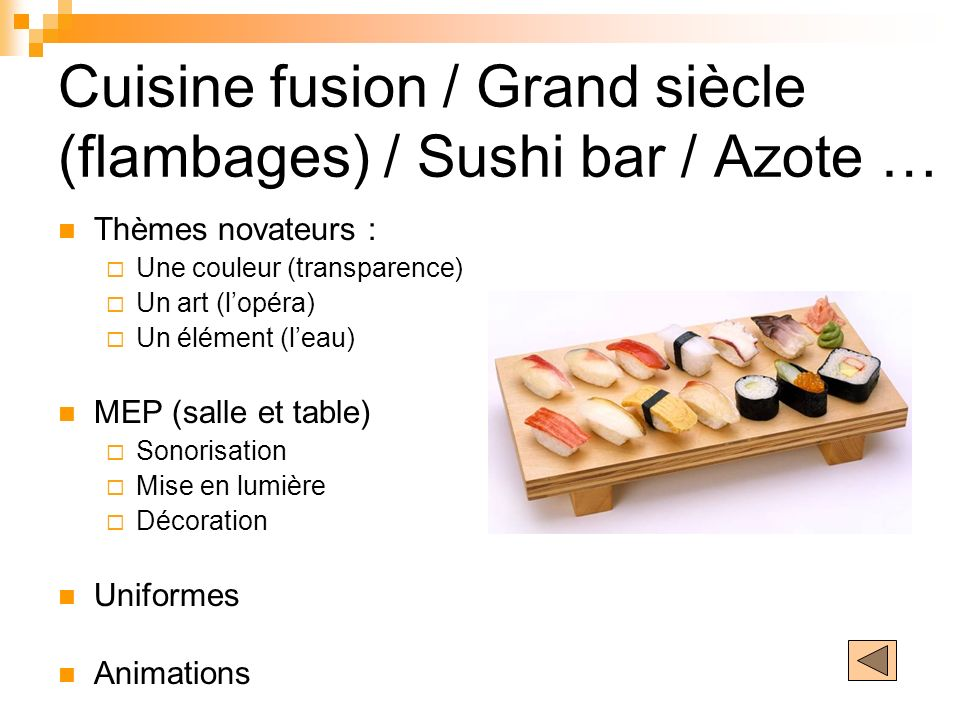 Cuisine fusion / Grand siècle (flambages) / Sushi bar / Azote …