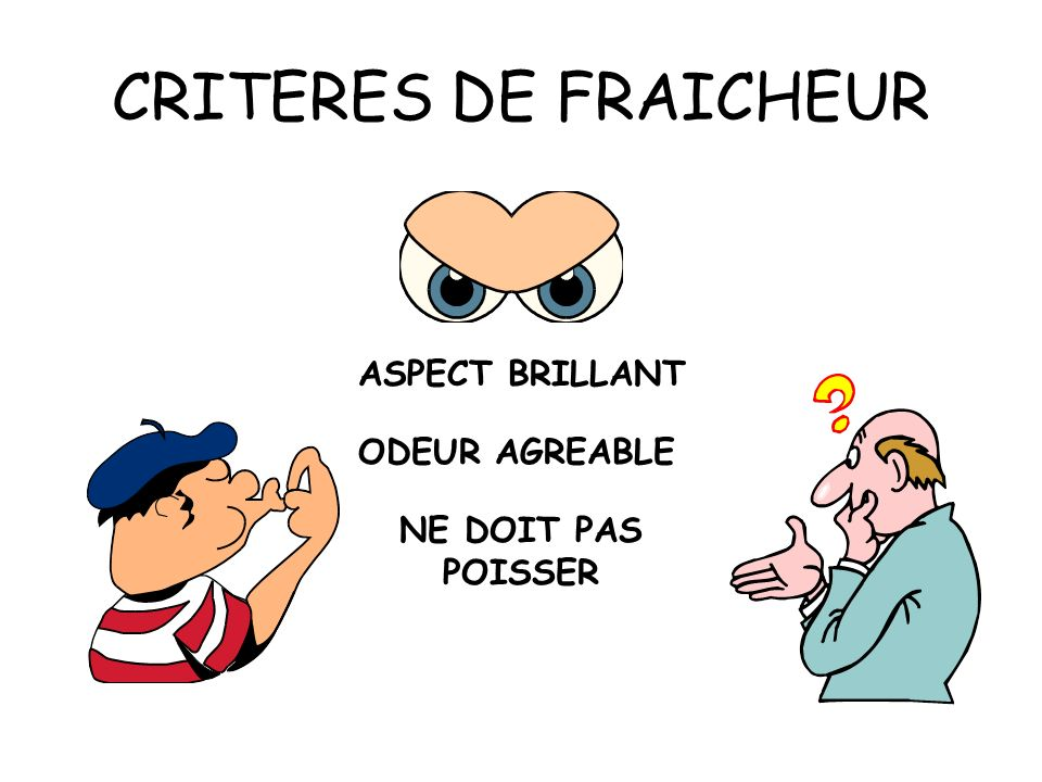 CRITERES DE FRAICHEUR ASPECT BRILLANT ODEUR AGREABLE