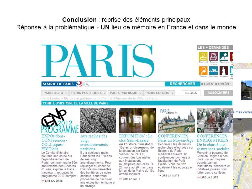 Conclusion : reprise des éléments principaux Réponse à la problématique - UN lieu de mémoire en France et dans le monde