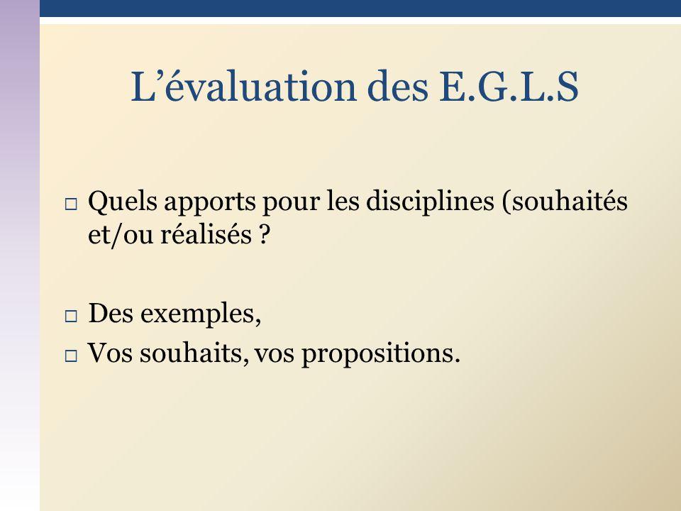 L'évaluation des E.G.L.S Quels apports pour les disciplines (souhaités et/ou réalisés Des exemples,