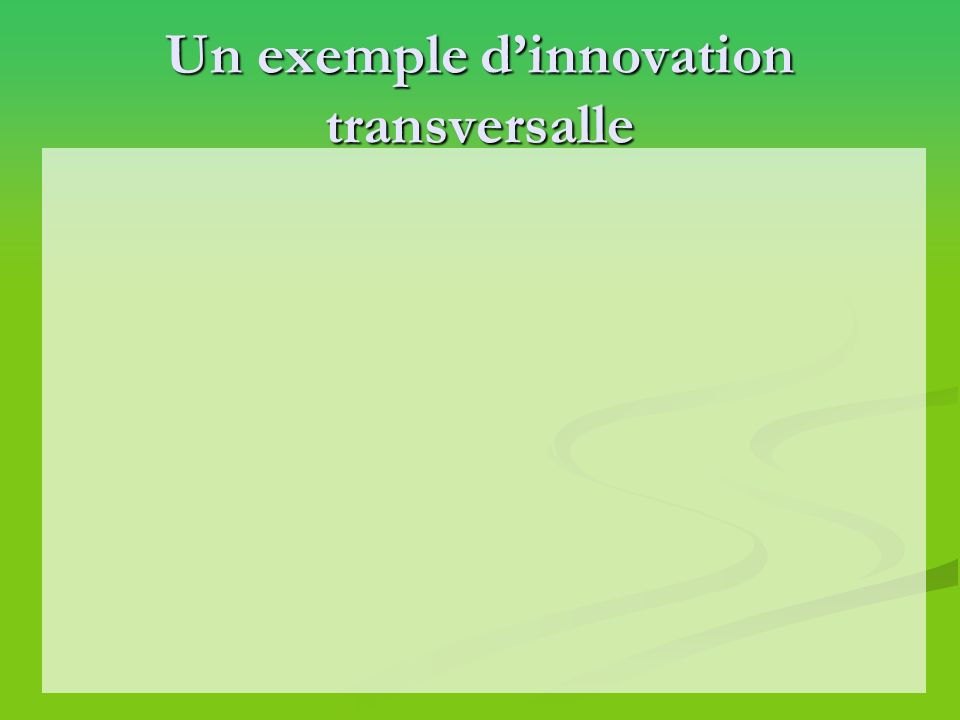 Un exemple d'innovation transversalle