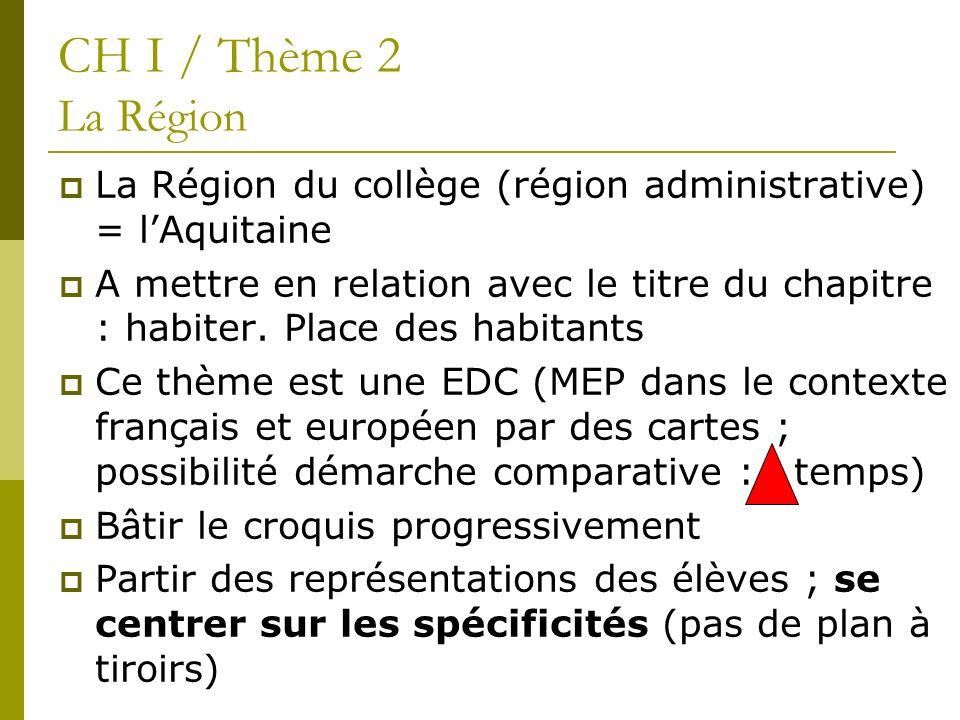 CH I / Thème 2 La Région La Région du collège (région administrative) = l'Aquitaine.