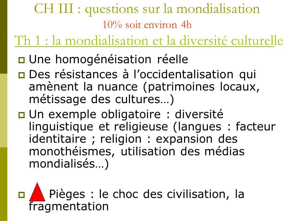 CH III : questions sur la mondialisation 10% soit environ 4h Th 1 : la mondialisation et la diversité culturelle