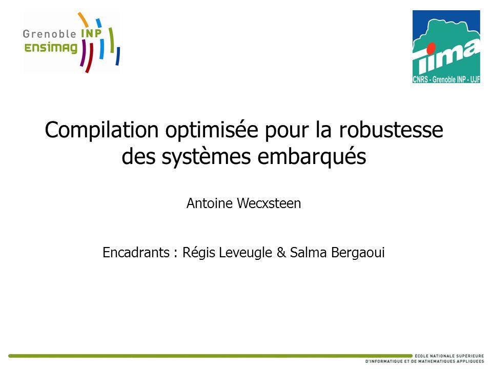 Compilation optimisée pour la robustesse des systèmes embarqués Antoine Wecxsteen Encadrants : Régis Leveugle & Salma Bergaoui