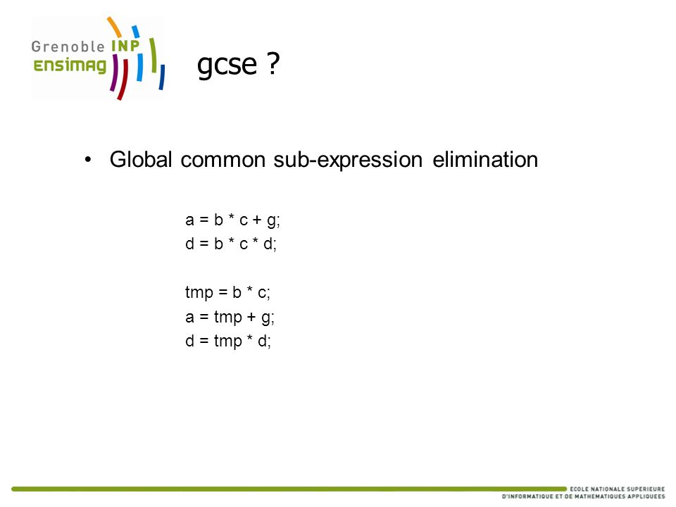 gcse Global common sub-expression elimination a = b * c + g;