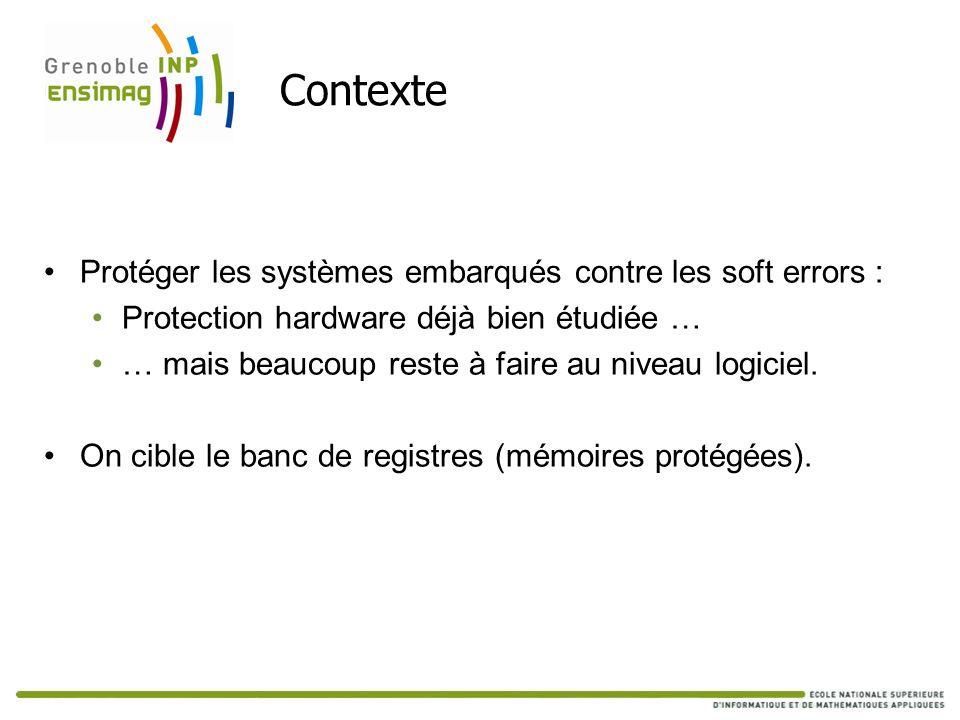 Contexte Protéger les systèmes embarqués contre les soft errors :