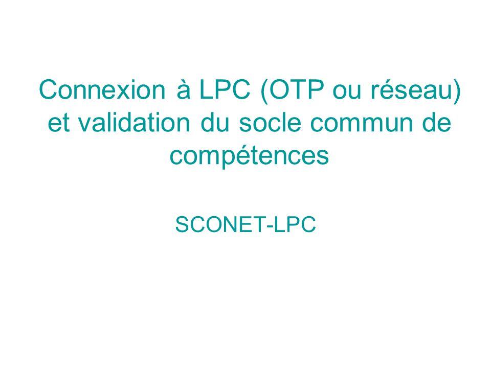 Connexion à LPC (OTP ou réseau) et validation du socle commun de compétences