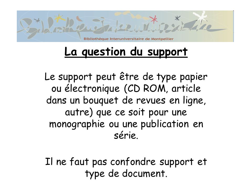 Il ne faut pas confondre support et type de document.