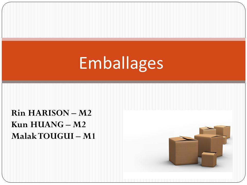 Emballages Rin HARISON – M2 Kun HUANG – M2 Malak TOUGUI – M1