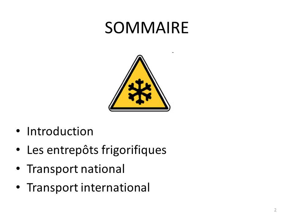 SOMMAIRE Introduction Les entrepôts frigorifiques Transport national