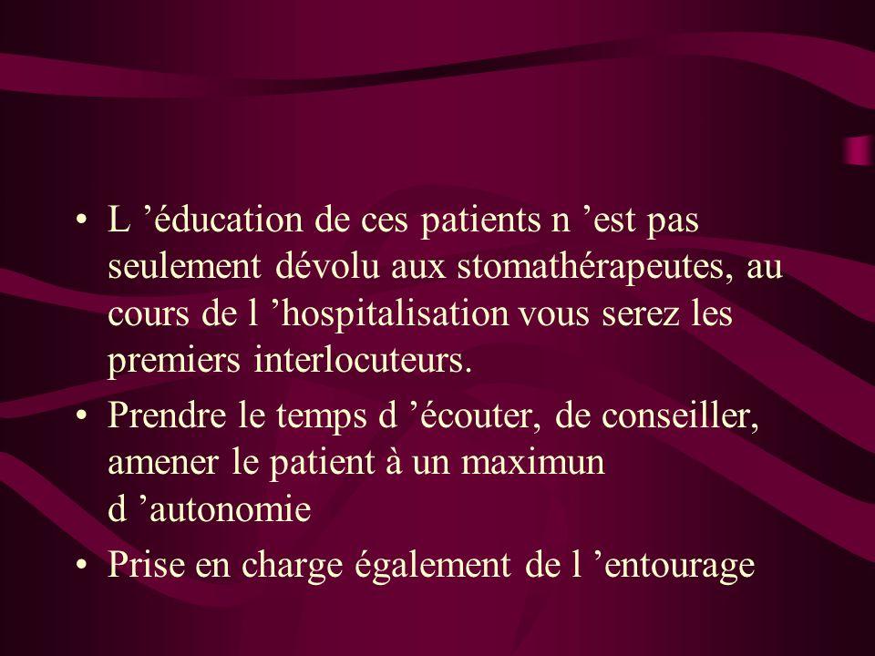 L 'éducation de ces patients n 'est pas seulement dévolu aux stomathérapeutes, au cours de l 'hospitalisation vous serez les premiers interlocuteurs.