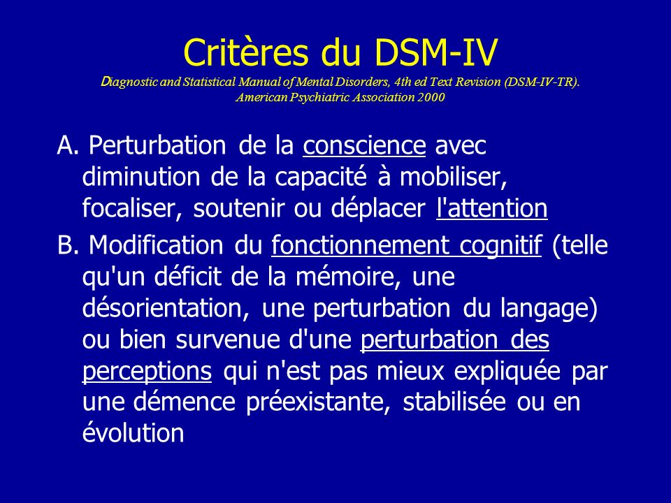 Critères du DSM-IV Diagnostic and Statistical Manual of Mental Disorders, 4th ed Text Revision (DSM-IV-TR). American Psychiatric Association 2000