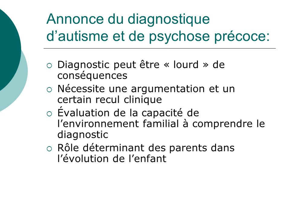 Annonce du diagnostique d'autisme et de psychose précoce: