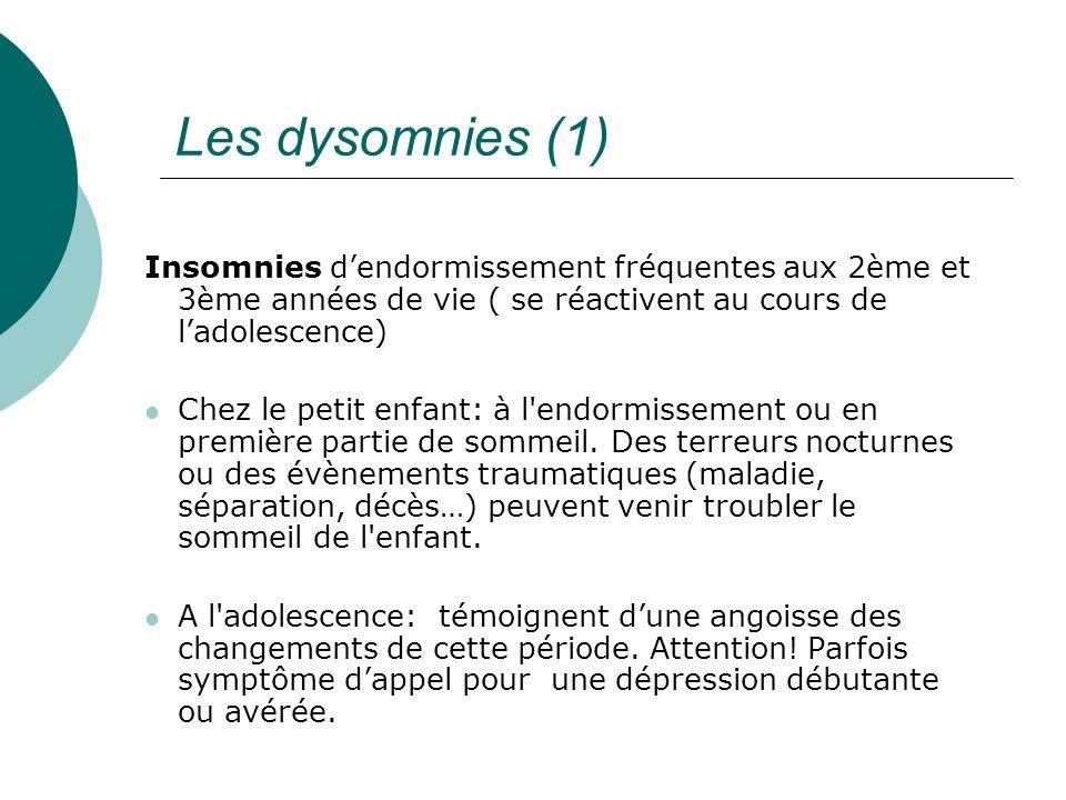 Les dysomnies (1)Insomnies d'endormissement fréquentes aux 2ème et 3ème années de vie ( se réactivent au cours de l'adolescence)