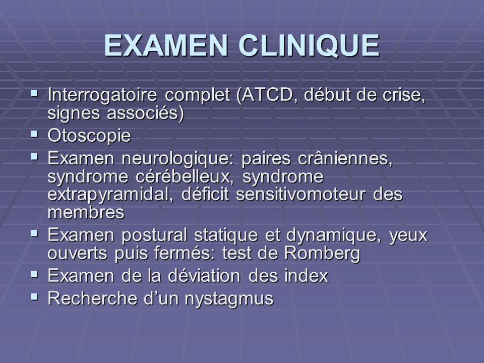 EXAMEN CLINIQUEInterrogatoire complet (ATCD, début de crise, signes associés) Otoscopie.