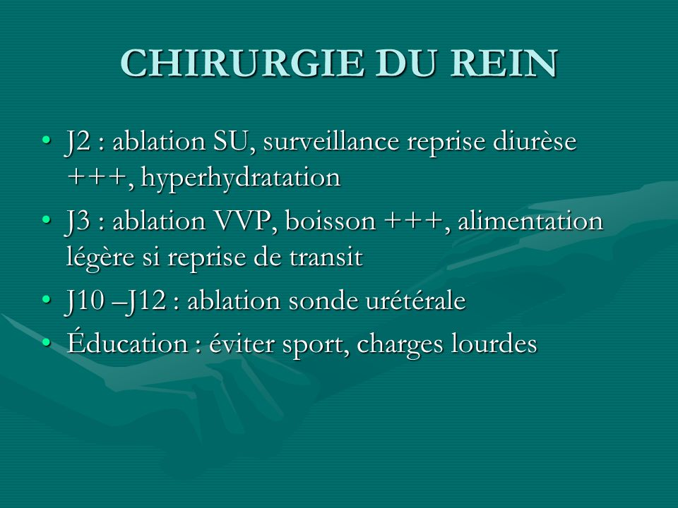 CHIRURGIE DU REIN J2 : ablation SU, surveillance reprise diurèse +++, hyperhydratation.