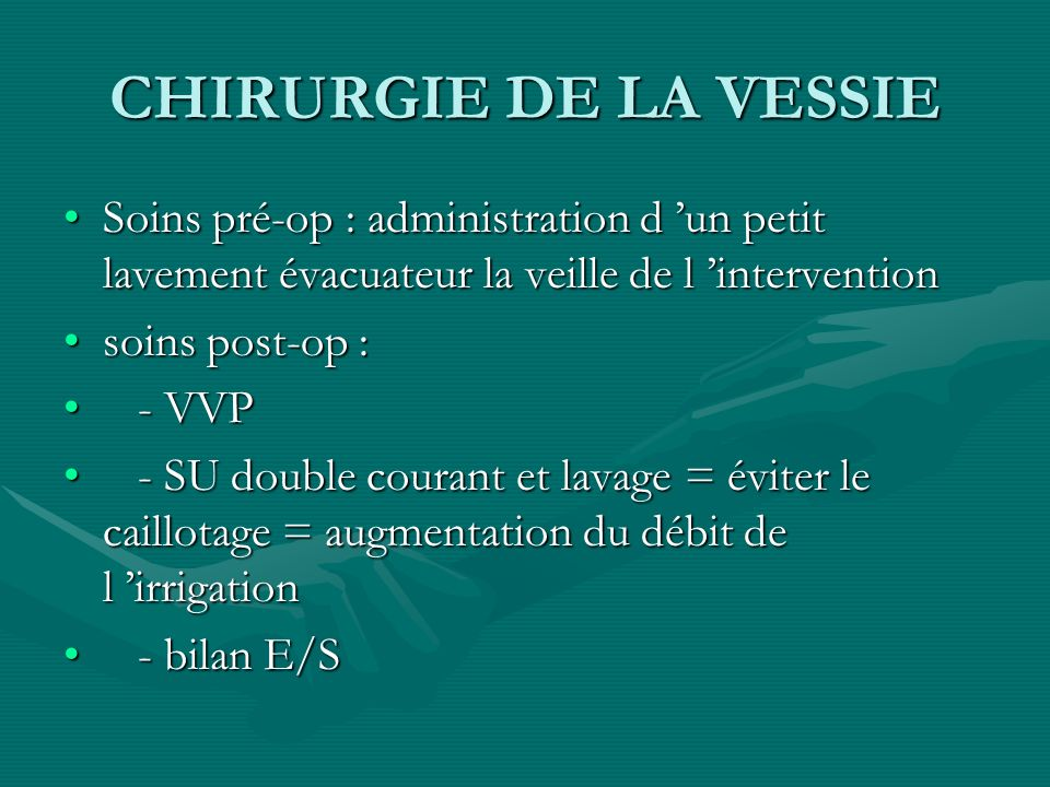 CHIRURGIE DE LA VESSIESoins pré-op : administration d 'un petit lavement évacuateur la veille de l 'intervention.