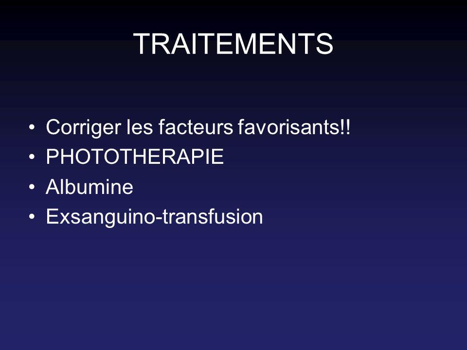 TRAITEMENTS Corriger les facteurs favorisants!! PHOTOTHERAPIE Albumine