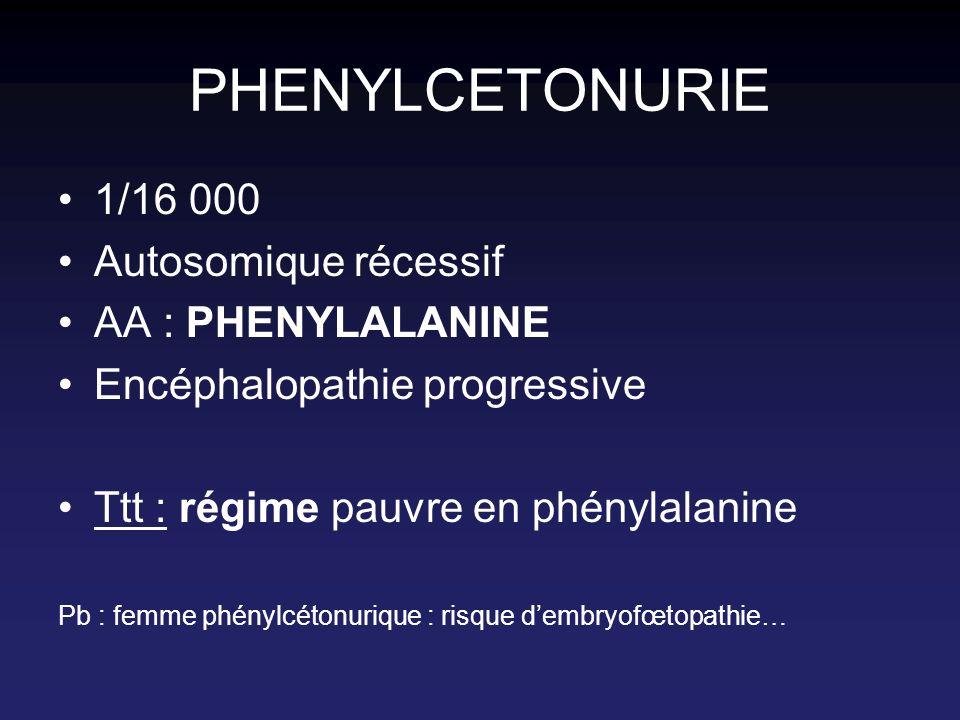PHENYLCETONURIE 1/16 000 Autosomique récessif AA : PHENYLALANINE