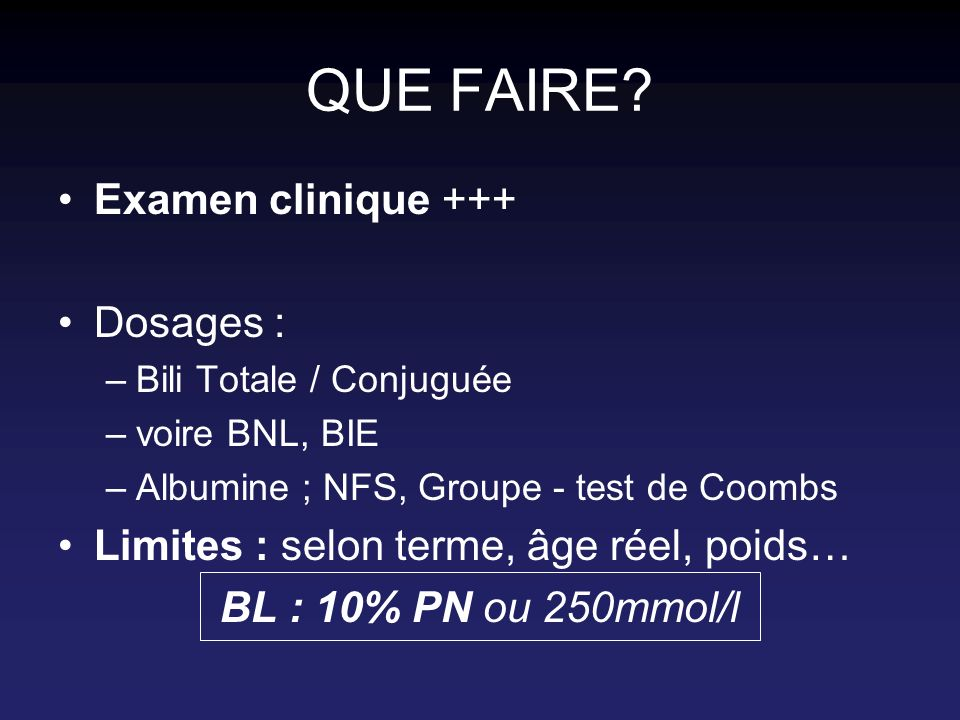 QUE FAIRE Examen clinique +++ Dosages :