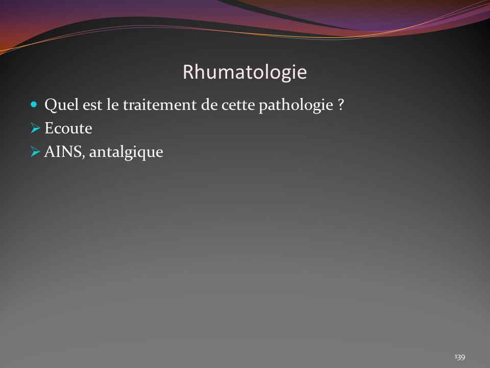 Rhumatologie Quel est le traitement de cette pathologie Ecoute