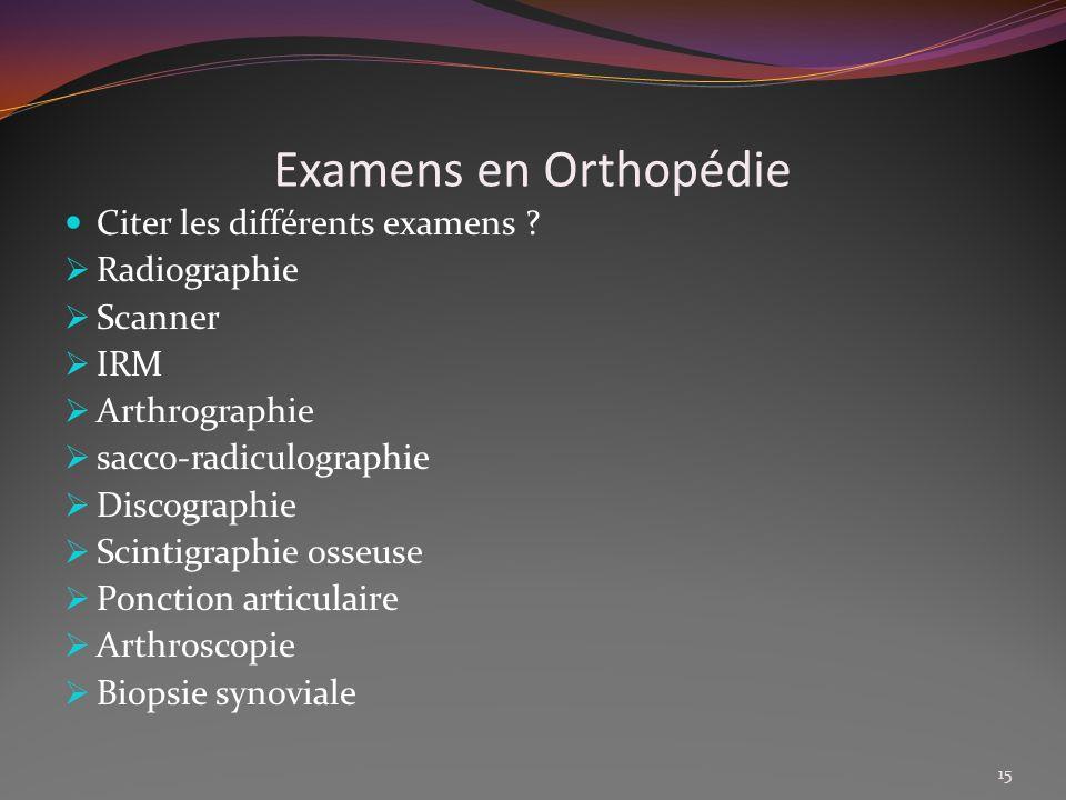 Examens en Orthopédie Citer les différents examens Radiographie