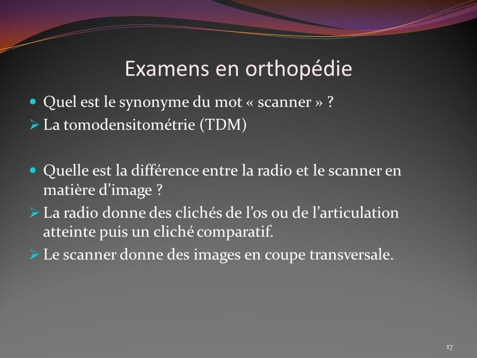 Examens en orthopédie Quel est le synonyme du mot « scanner »