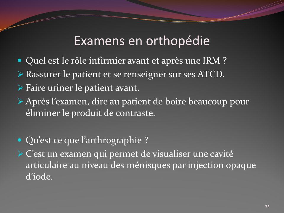 Examens en orthopédie Quel est le rôle infirmier avant et après une IRM Rassurer le patient et se renseigner sur ses ATCD.