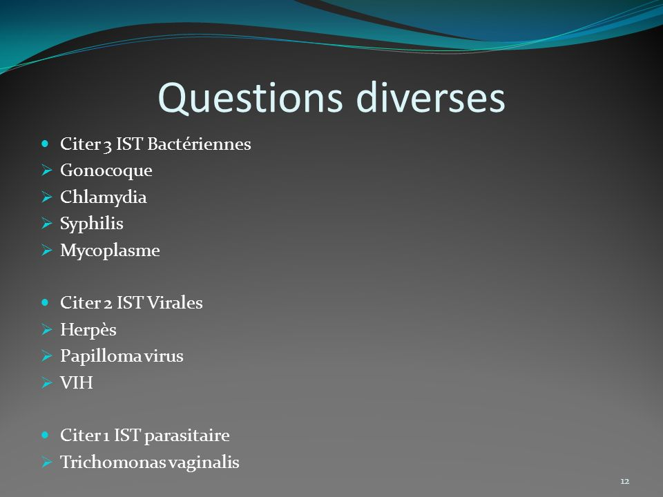 Questions diverses Citer 3 IST Bactériennes Gonocoque Chlamydia