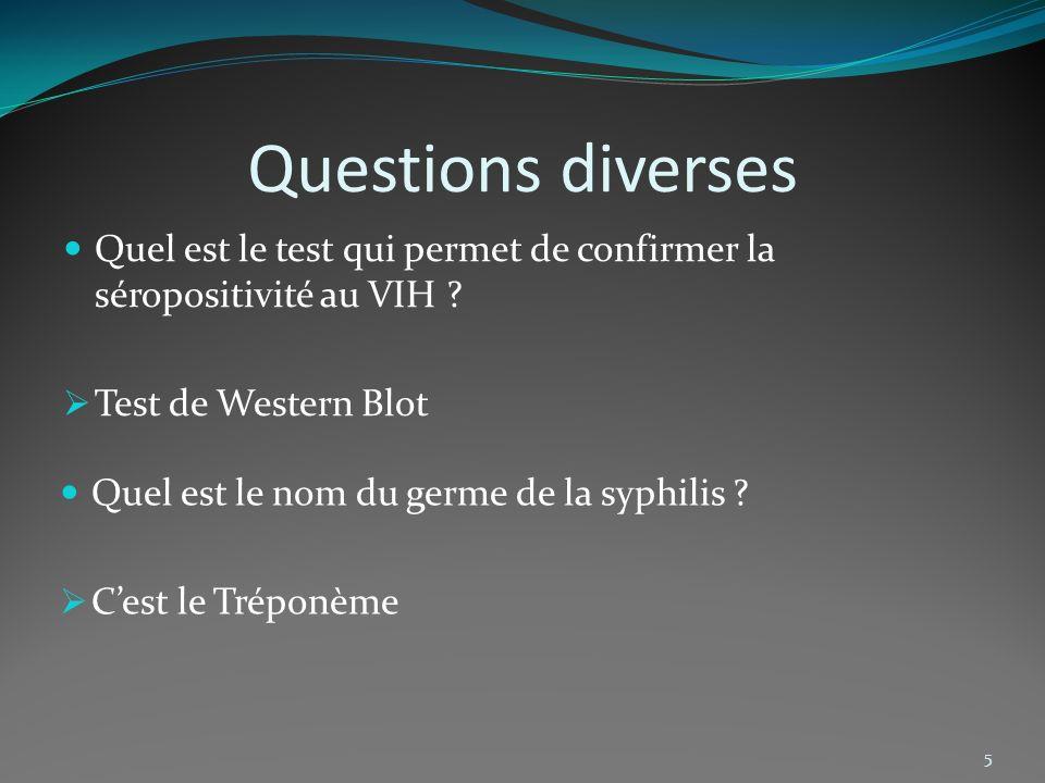 Questions diverses Quel est le test qui permet de confirmer la séropositivité au VIH Test de Western Blot.