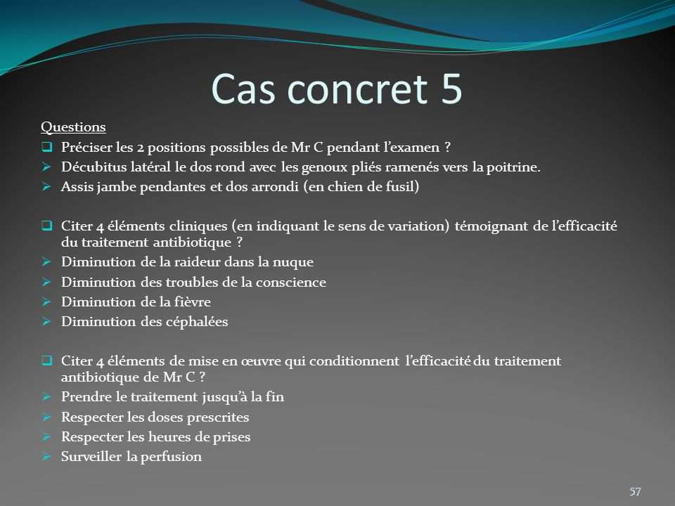 Cas concret 5 Questions. Préciser les 2 positions possibles de Mr C pendant l'examen
