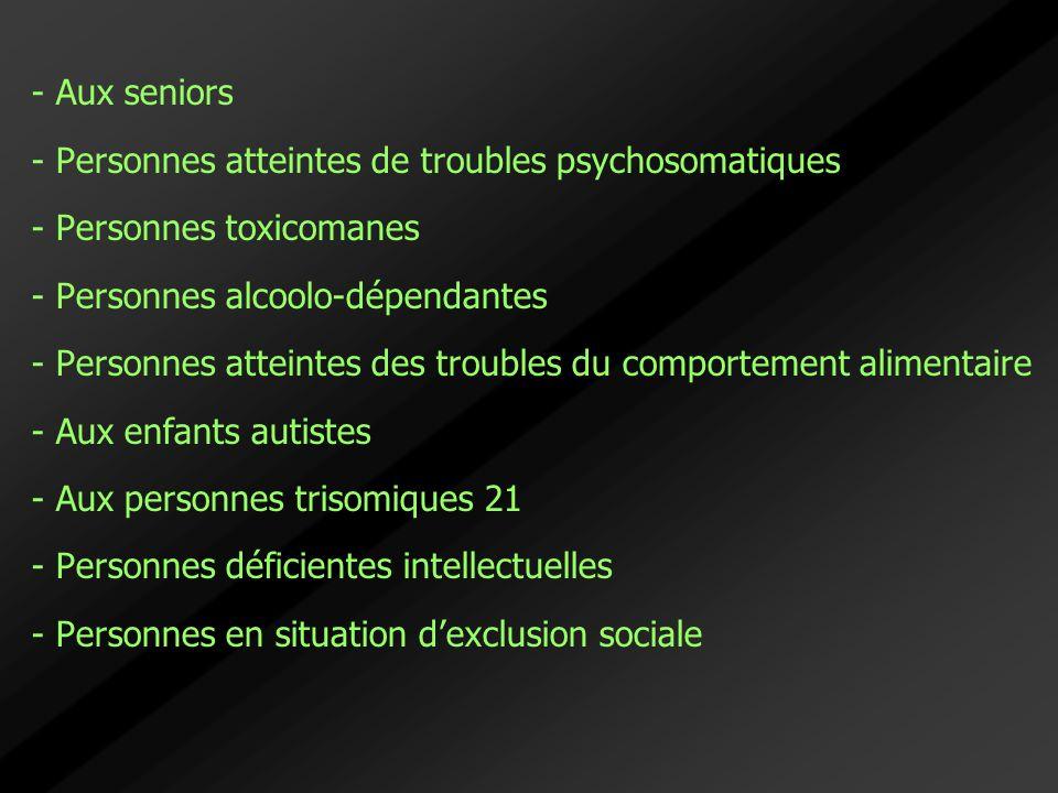 - Aux seniors - Personnes atteintes de troubles psychosomatiques. - Personnes toxicomanes. - Personnes alcoolo-dépendantes.