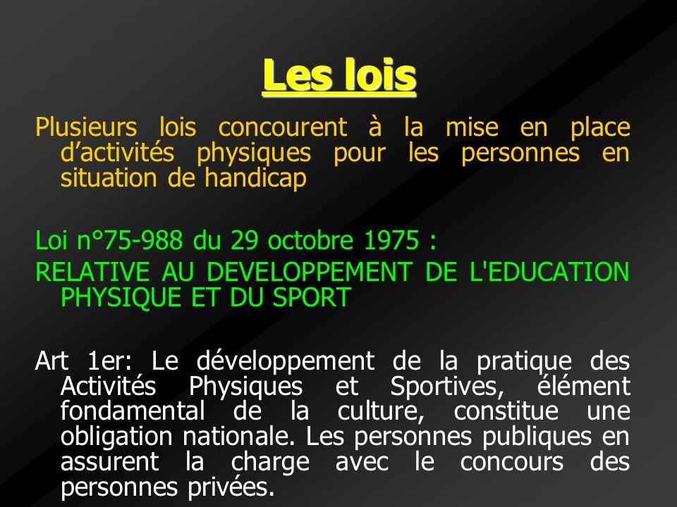 Les lois Plusieurs lois concourent à la mise en place d'activités physiques pour les personnes en situation de handicap.