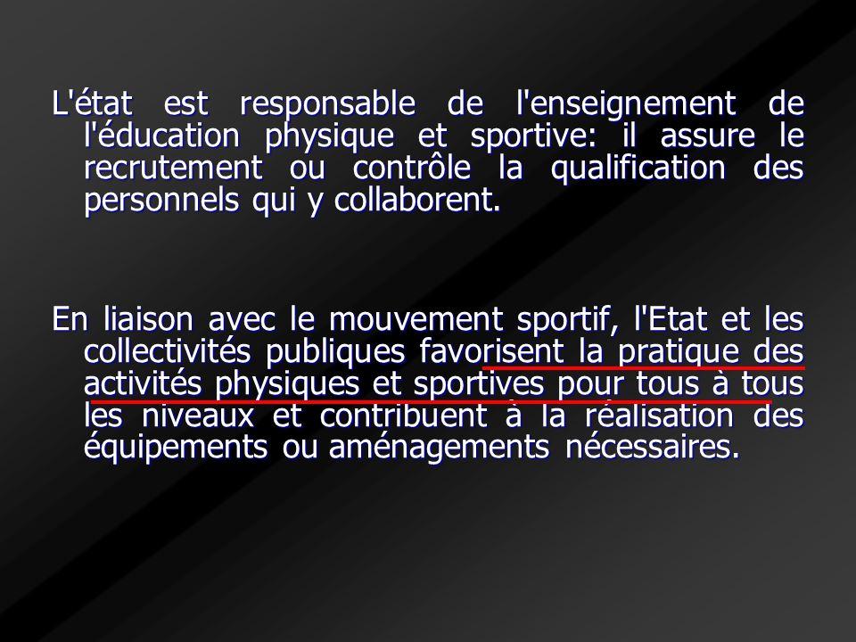 L état est responsable de l enseignement de l éducation physique et sportive: il assure le recrutement ou contrôle la qualification des personnels qui y collaborent.