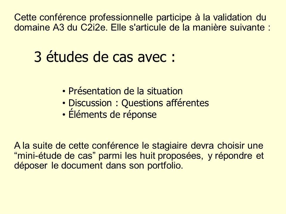 Cette conférence professionnelle participe à la validation du domaine A3 du C2i2e. Elle s articule de la manière suivante :