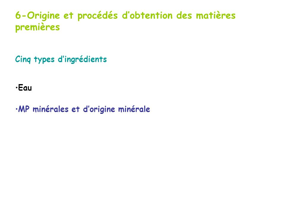 6-Origine et procédés d'obtention des matières premières