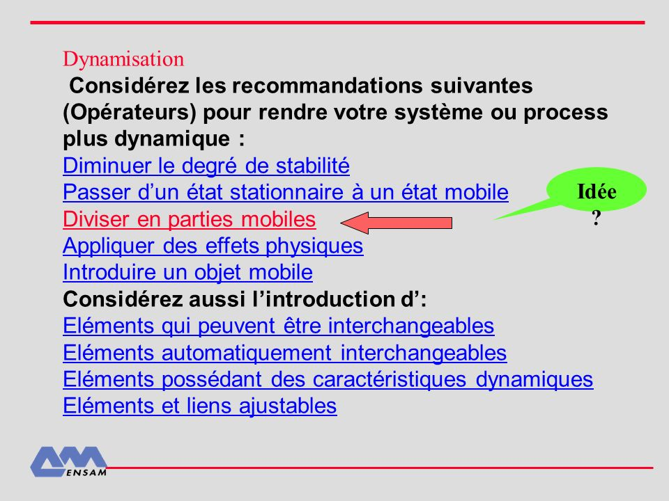 DynamisationConsidérez les recommandations suivantes (Opérateurs) pour rendre votre système ou process plus dynamique :