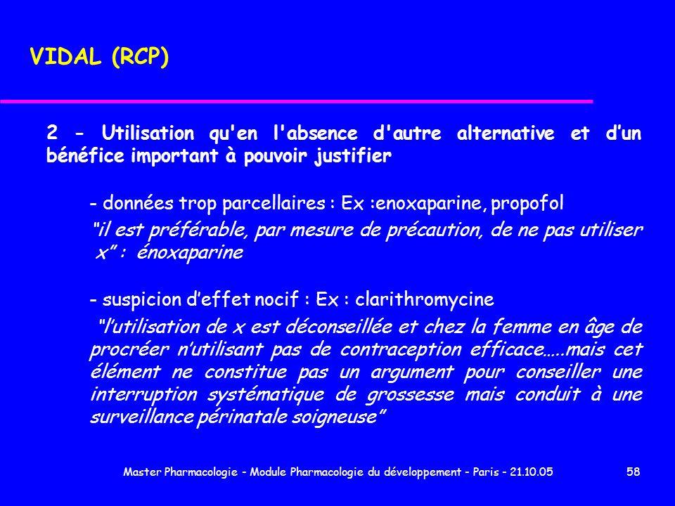 VIDAL (RCP) 2 - Utilisation qu en l absence d autre alternative et d'un bénéfice important à pouvoir justifier.