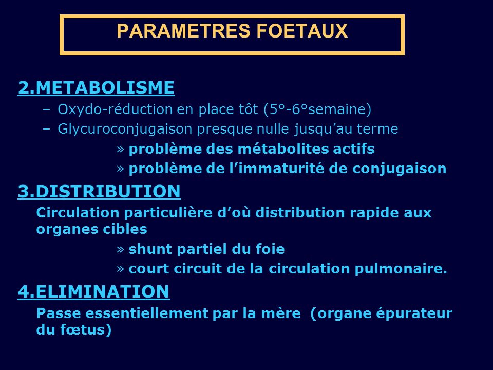 PARAMETRES FOETAUX 2.METABOLISME 3.DISTRIBUTION 4.ELIMINATION