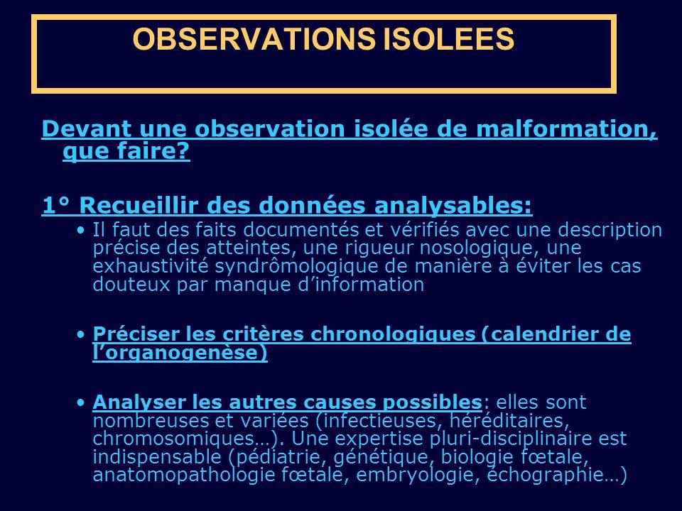 OBSERVATIONS ISOLEES Devant une observation isolée de malformation, que faire 1° Recueillir des données analysables: