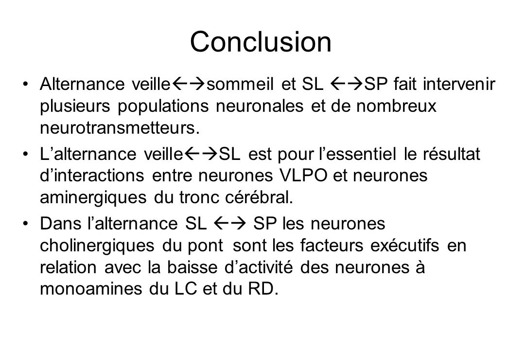 Conclusion Alternance veillesommeil et SL SP fait intervenir plusieurs populations neuronales et de nombreux neurotransmetteurs.