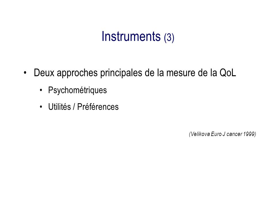 Instruments (3) Deux approches principales de la mesure de la QoL