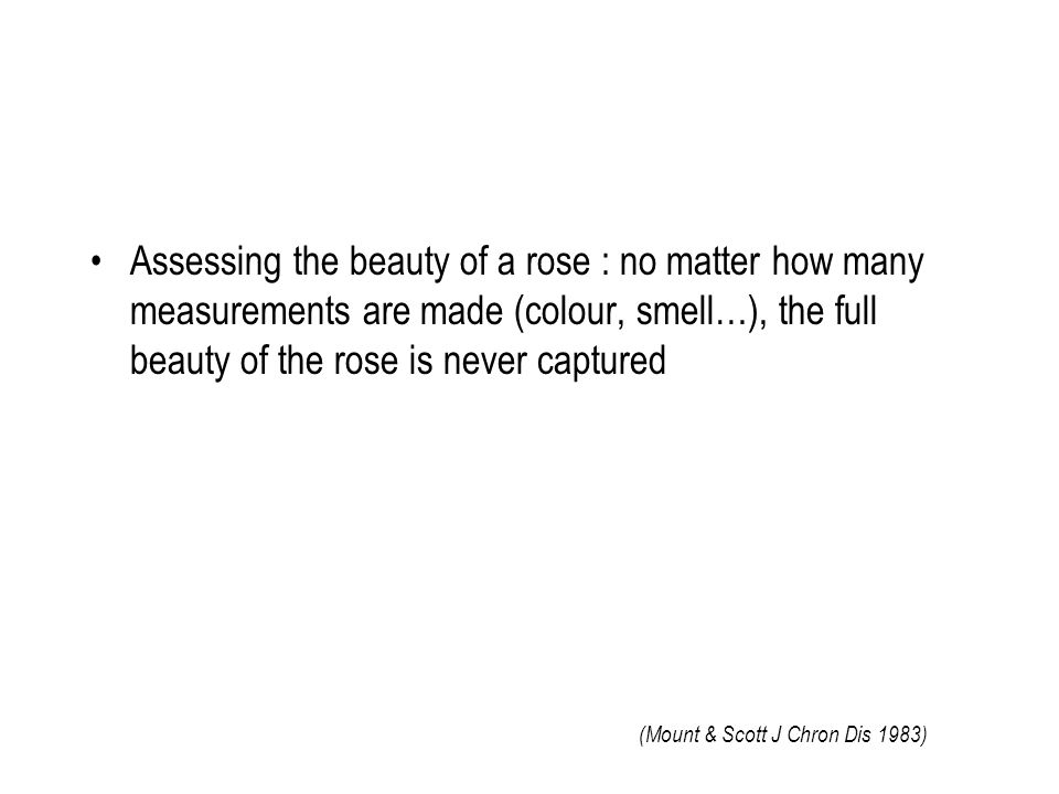 Assessing the beauty of a rose : no matter how many measurements are made (colour, smell…), the full beauty of the rose is never captured