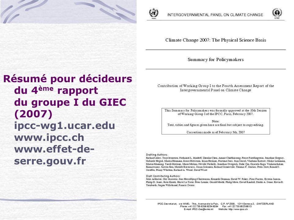 Résumé pour décideurs du 4ème rapport du groupe I du GIEC (2007) ipcc-wg1.ucar.edu www.ipcc.ch www.effet-de-serre.gouv.fr