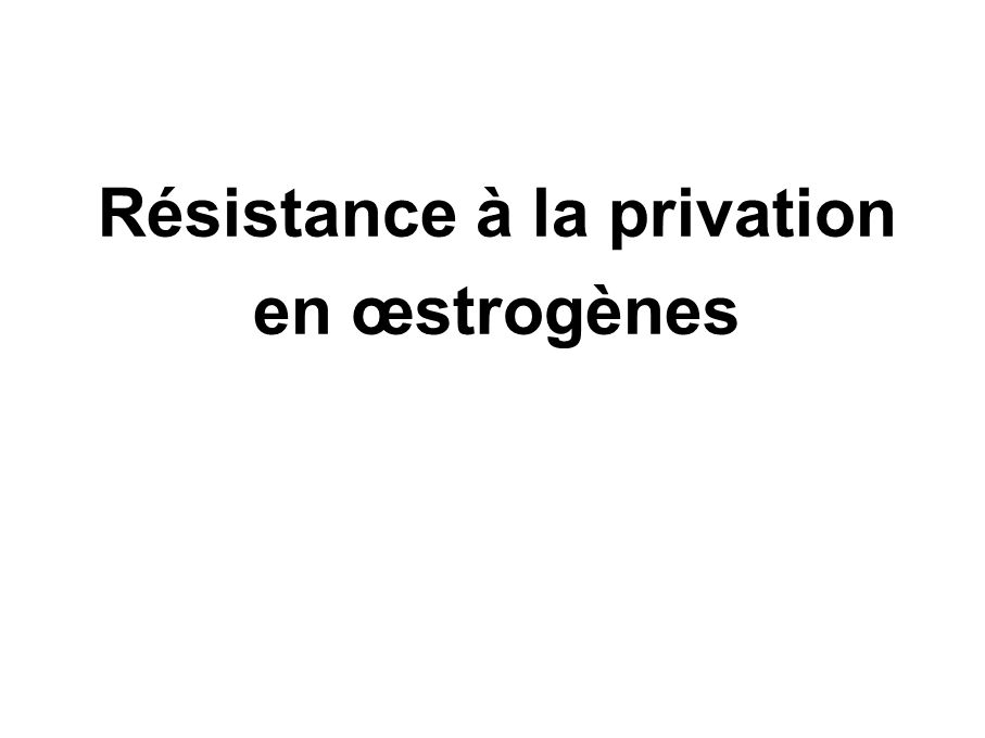 Résistance à la privation en œstrogènes