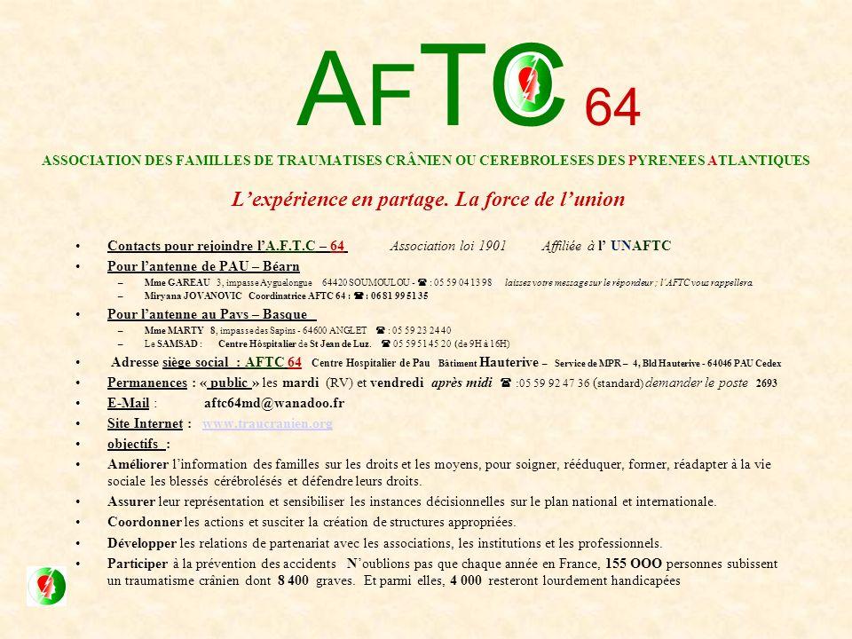 AFTC 64 ASSOCIATION DES FAMILLES DE TRAUMATISES CRÂNIEN OU CEREBROLESES DES PYRENEES ATLANTIQUES L'expérience en partage. La force de l'union
