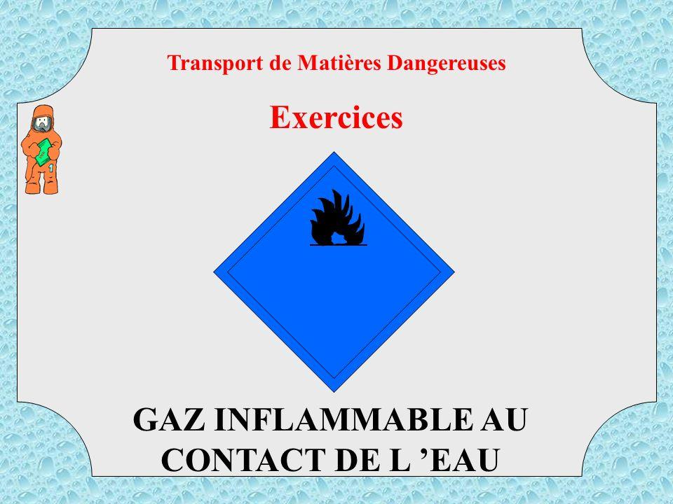 Transport de Matières Dangereuses GAZ INFLAMMABLE AU CONTACT DE L 'EAU